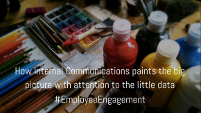 How Internal Communications paints the big picture with attention to the little data