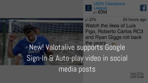 New! Valotalive supports Google Sign-In & Auto-play video in social media posts